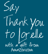 Say thank you to Lorelle with a gift from her Amazon.com Wish List