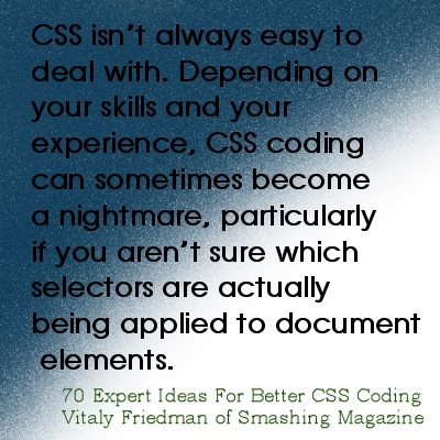 Quote on CSS - CSS isn't always easy to deal with. Depending Upon your skills...it can become a nightmare. By Vitalty Friedman.